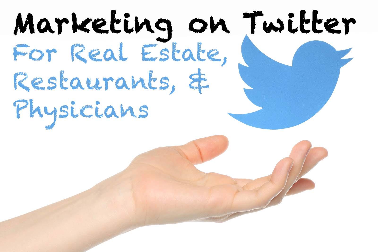 marketing_on_twitter_for_real_estate_restaurants_physicians.jpg